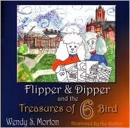 Flipper and Dipper and the Treasures of 6 Bird  by  Wendy S. Morton