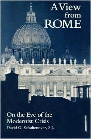 A View From Rome: On The Eve Of The Modernist Crisis David Schultenover
