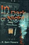 In the Dark of Night  by  R. Barri Flowers