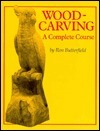 Woodcarving: A Complete Course  by  Ron Butterfield