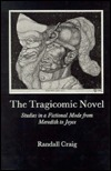 The Tragicomic Novel: Studies in a Fictional Mode from Meredith to Joyce  by  Randall Craig