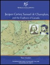 Jacques Cartier, Samuel De Champlain and the Explorers of Canada Tony Coulter