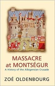 Massacre at Montségur: A History of the Albigensian Crusade  by  Zoé Oldenbourg