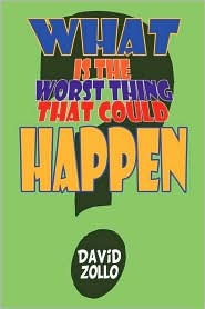 What Is the Worst Thing That Could Happen? David Zollo