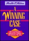 A Winning Case: How to Use Persuasive Communication Techniques for Successful Trial Work  by  Noelle C. Nelson
