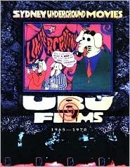 Sydney Underground Movies: Ubu Films 1965-1970  by  Peter Mudie