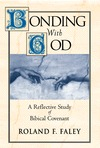 Bonding with God: A Reflective Study of Biblical Covenant  by  Roland J. Faley