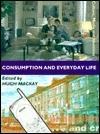 Consumption and Everyday Life Hugh Mackay