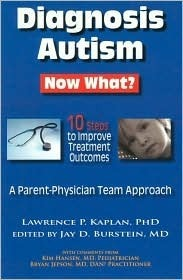Diagnosis Autism Now What?: 10 Steps to Improve Treatment Outcomes Lawrence P Kaplan