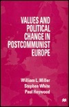Values And Political Change In Postcommunist Europe  by  William Lockley Miller