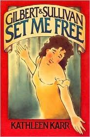 Gilbert & Sullivan: Set Me Free  by  Kathleen Karr