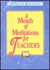 A Month Of Meditations For Teachers  by  Anne Marie Drew