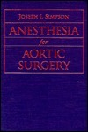 Anesthesia for Aortic Surgery  by  Joseph I. Simpson