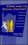 Crime and Its Social Context: Toward an Integrated Theory of Offenders, Victims, and Situations  by  Terance D. Miethe