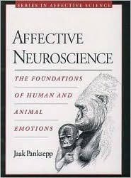 Affective Neuroscience: The Foundations of Human and Animal Emotions Jaak Panksepp