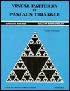 Visual Patterns in PASCALs Triangle: Grade 7-12  by  Dale Seymour