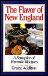 The Flavor of New England: A Sampler of Favorite Recipes Grace Additon