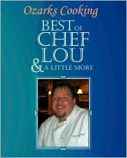 Ozarks Cooking: Best of Chef Lou & a Little More  by  Lou Rice