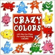 Crazy Colors: Life the Fun Flaps for Early Learning COLORS  by  Stephanie Hinton