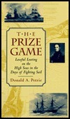The Prize Game: Lawful Looting on the High Seas in the Days of Fighting Sail  by  Donald A. Petrie