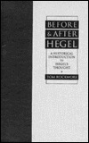 Before and After Hegel: A Historical Introduction to Hegels Thought Tom Rockmore