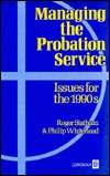 Managing The Probation Service: Issues For The 1990s  by  Roger Statham