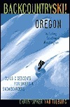Backcountry Ski! Oregon: Classic Descents for Skiers and Snowboarders, Includes Southwest Washington Christopher Van Tilburg