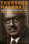 Thurgood Marshall: Warrior at the Bar, Rebel on the Bench  by  Michael D. Davis