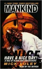 Mankind: Have a Nice Day!: A Tale of Blood and Sweatsocks  by  Mick Foley