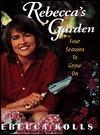 Rebeccas Garden: Four Seasons to Grow on Rebecca Kolls