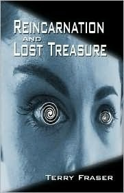 Reincarnation and Lost Treasure  by  Terry C. Fraser