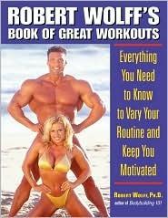 Robert Wolffs Book of Great Workouts Robert Wolff