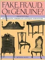 Fake, Fraud, or Genuine?: Identifying Authentic American Antique Furniture Myrna Kaye