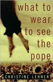 What to Wear to See the Pope: Stories Christine Lehner