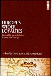 Europes Wider Loyalties: Global Responsibilities for the New Europe  by  David Barton