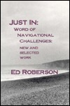 Just In: Word of Navigational Challenges: New and Selected Work  by  Ed Robeson