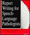 Report Writing For Speech Language Pathologists Grace Middleton