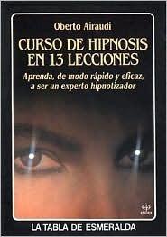 Curso de Hipnosis En 13 Lecciones  by  Oberto Airaudi