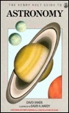 The Henry Holt Guide To Astronomy  by  David Baker