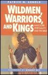 Wildmen, Warriors & Kings: Masculine Spirituality & the Bible  by  Patrick Arnold