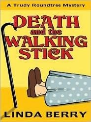 Death and the Walking Stick (Trudy Roundtree Mystery, #4)  by  Linda Berry