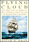 Flying Cloud: The True Story of Americas Most Famous Clipper Ship and the Woman who Guided Her  by  David W. Shaw