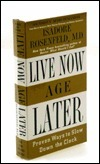 Live Now, Age Later  by  Isadore Rosenfeld