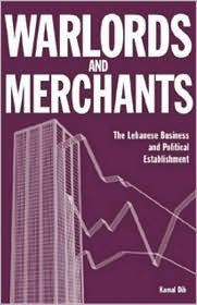 Warlords and Merchants: The Lebanese Business and Political Establishment  by  Kamal Dib