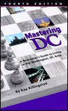 Mastering DC: A Newcomers Guide to Living in the Washington, DC Area Kay Killingstad