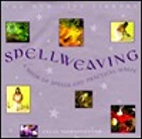 Spellweaving: A book of spells and practical magic Sally Morningstar