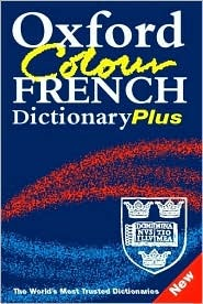 Oxford Colour French Dictionary Plus: French-English, English-French = Francais-Anglais, Anglais-Francais Oxford University Press