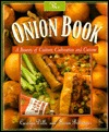The Onion Book: A Bounty of Culture, Cultivation, and Cuisine Carolyn Dille
