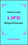 Life Experiences: Simple Poems  by  Alejo Rodriguez