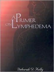 A Primer on Lymphedema  by  Deborah G. Kelly